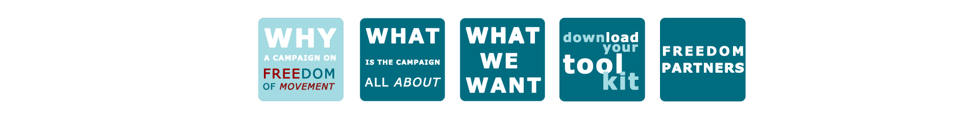 Why - Campaign on Freedom of Movement - What is the campaign all about - What we want - Download your tool kit - Freedom Partners